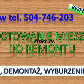 Przygotowanie mieszkania do remontu, cennik. tel. 504-746-203, Wrocław. Planujesz remont, mieszkania, kuchni. czy  łazienki ,a  nie masz jeszcze ekipy