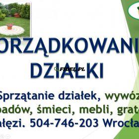 Sprzątanie działek, rozbiórka altany, cena tel 504-746-203 Wrocław, porządkowanie. Sprzątanie ogrodu, działki, ogródka, posesji. Porządki na działce.