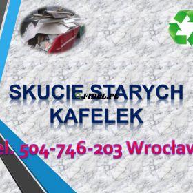 Demontaż podłogi, skucie  kafli, skuwanie cena tel 504-746-203, Wrocław, Skuwanie kafli, cennik tel 504-746-203.Usługi demontażu podłogi, parkietu