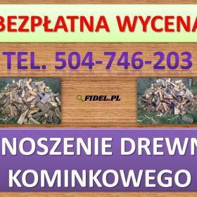 Wnoszenie drewna kominkowego, tel. 504-746-203, wniesienie opału, cena, Wrocław. Usługi wnoszenia drewna kominkowego, ułożenie w drewutni.