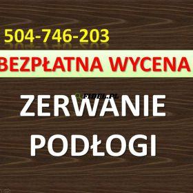 Zerwanie podłogi, zdemontowanie paneli, tel. 504-746-203, cena, Wrocław   Zbicie podłogi,  boazeria, kafli, glazury terakoty. Zerwanie wykładziny