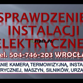 Pomiary termowizyjne instalacji elektrycznych, tel. 504-746-203, cena. Termowizja maszyn Wrocław