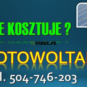 Cena paneli fotowoltaicznych, tel. 504-746-203. Instalacji dla domu. Termin zwrotu inwestycji od zakończenia montażu przez firmy ?