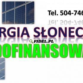 Panele fotowoltaiczne czy słoneczne, tel. 504-746-203. Oszczędność prądu. Czy to się opłaca ? Dotacja na montaż paneli fotowoltaicznych.