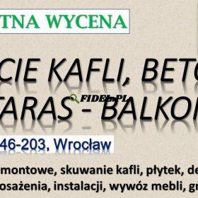 Rozbiórka tarasu, Wrocław, tel. 504-746-203. Skucie betonu, cennik
