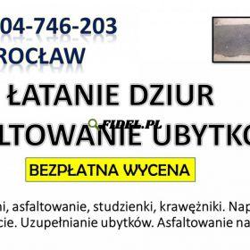 Naprawa dziur w jezdni, cena, tel. 504-746-203, Wrocław, nawierzchni drogowej