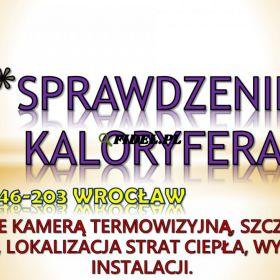 Sprawdzenie kaloryfera, tel. 504-746-203, grzejnika, Wrocław. Kontrola ogrzewania, cena