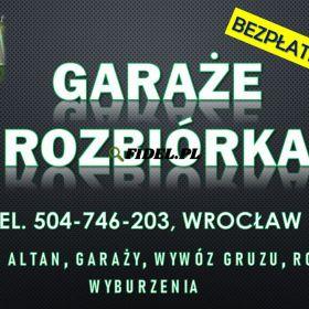 Rozbiórka garażu cennik, tel. 504-746-203 Wrocław. Wyburzenie oraz wywóz gruzu